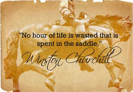 """Winston Churchill Horse Quote - """"No hour of life is wasted that is spent in the saddle."""" F.M. Light and Sons 